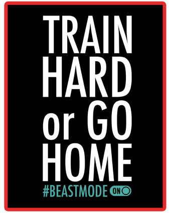 train-hard-or-go-home