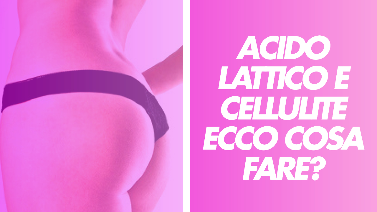 acido lattico e cellulite