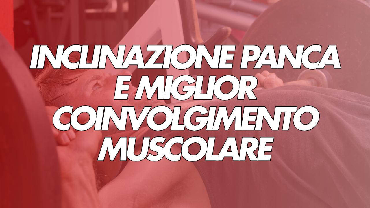 inclinazione panca e coinvolgimento muscolare