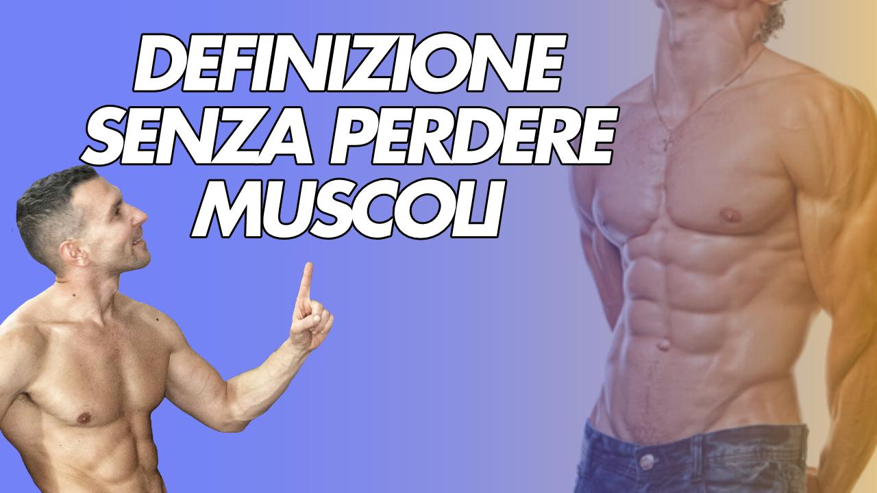 dieta definizione senza perfere muscoli