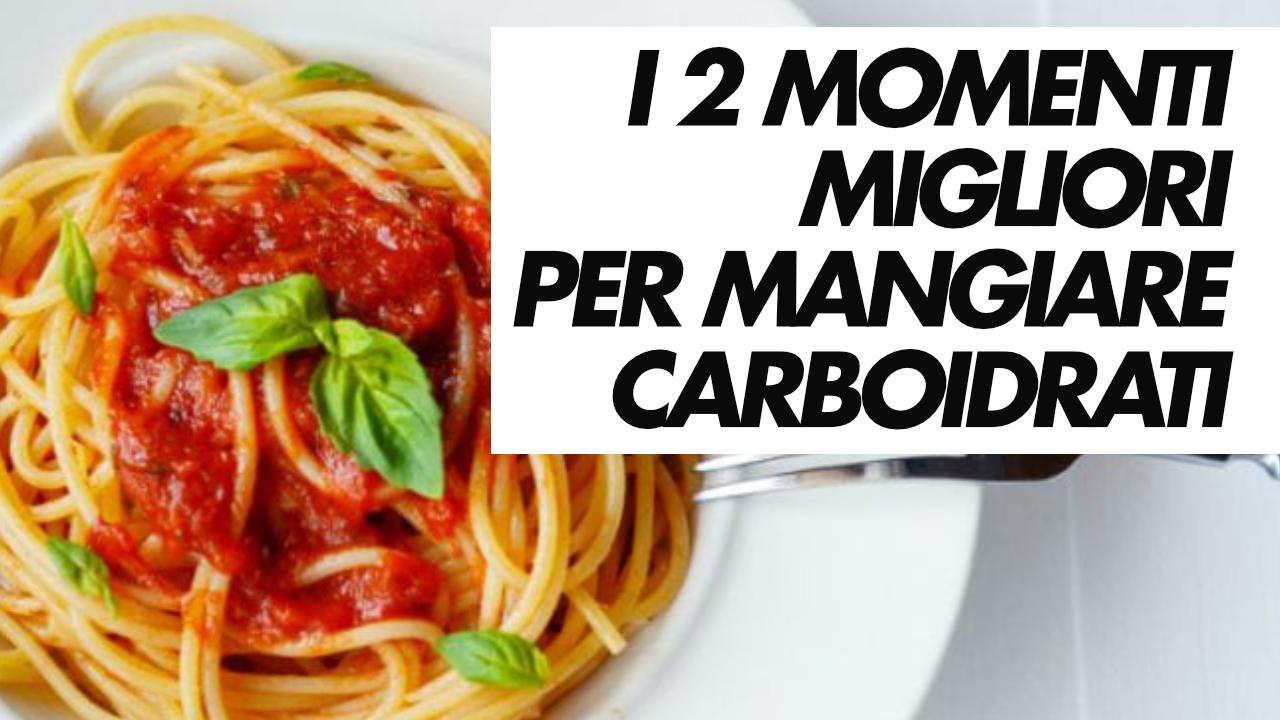 2 momenti per mangiare carboidrati