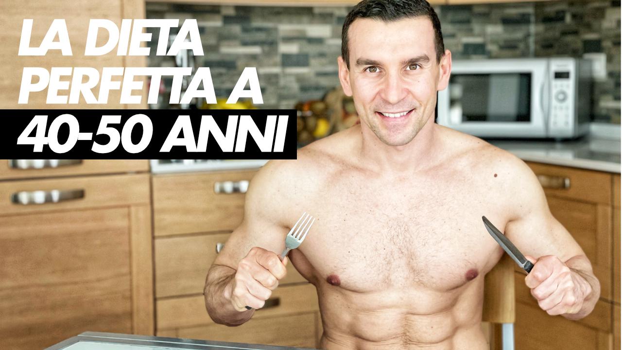 la dieta perfetta a 40 50 anni
